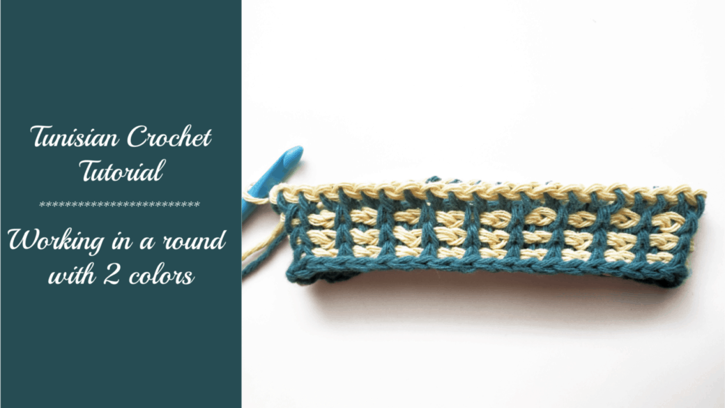 Tunisian crochet tutorial – Working in a round with 2 colors