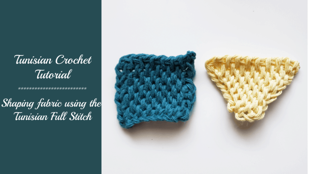 Tunisian crochet tutorial – Shaping fabric using the Tunisian full stitch