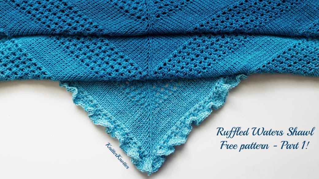 Ruffled Waters Shawl – Free Pattern – Part 1