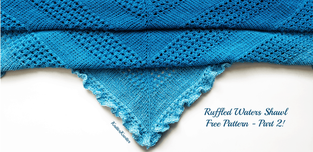 Ruffled Waters Shawl – Free Pattern – Part 2
