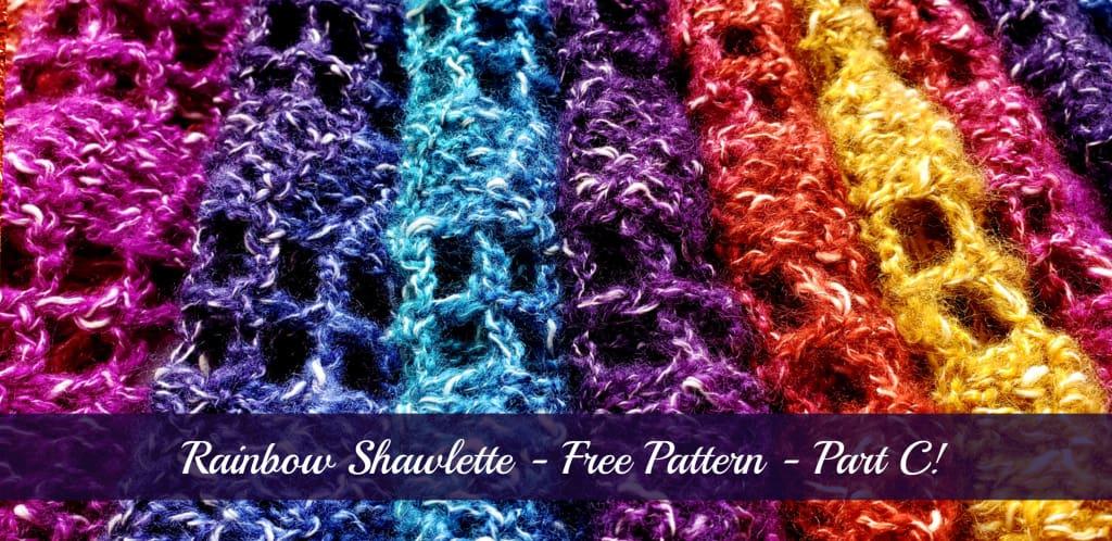 Rainbow Shawlette – Free Pattern – Part C (Last Part)