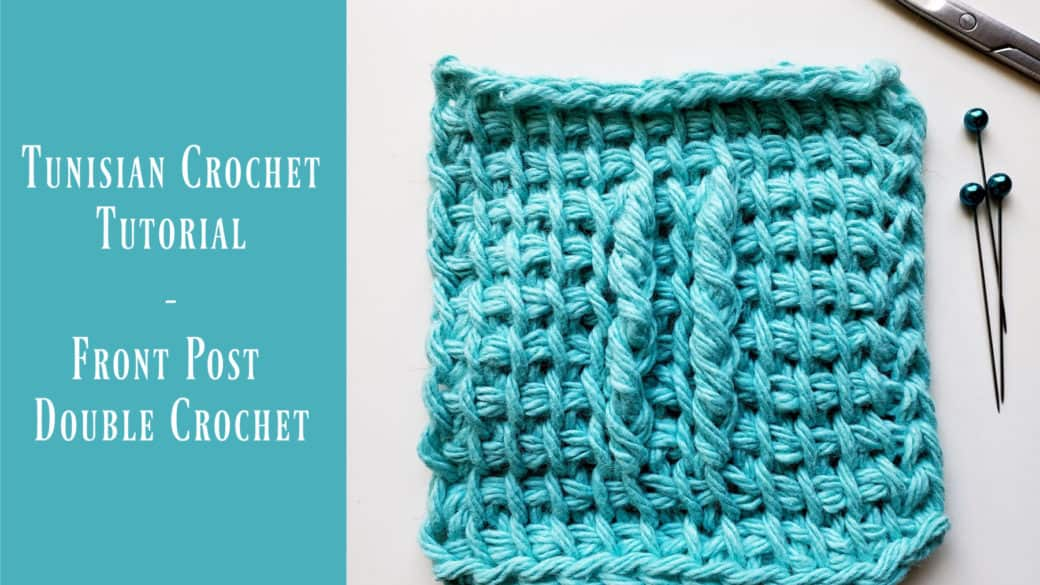 Tunisian crochet tutorial – Front Post Double Crochet