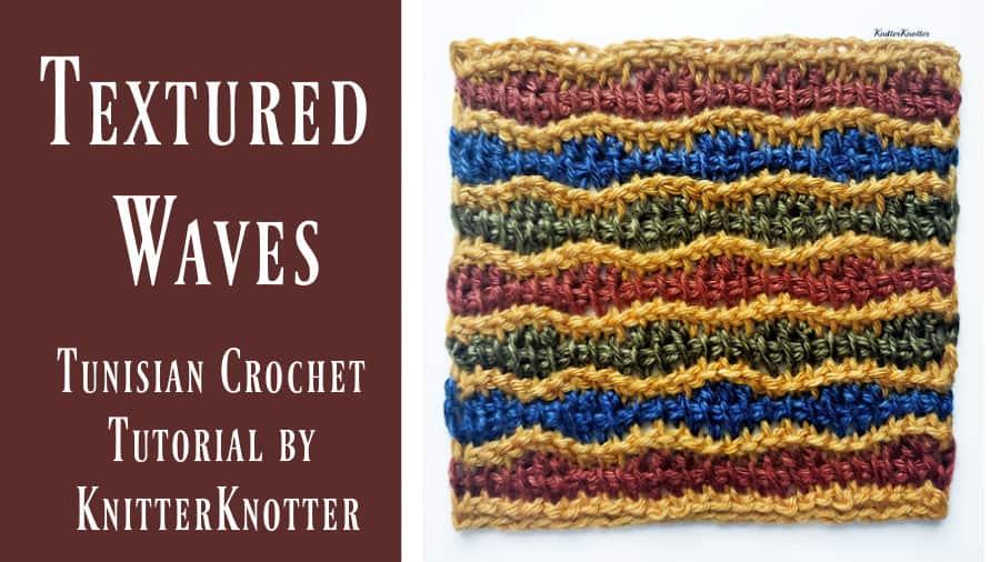 Textured Waves – Tunisian Crochet Tutorial