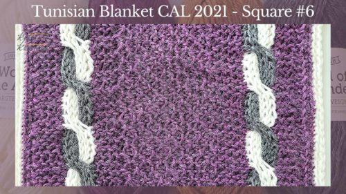 Tunisian Crochet Blanket CAL 2021 – Square #6