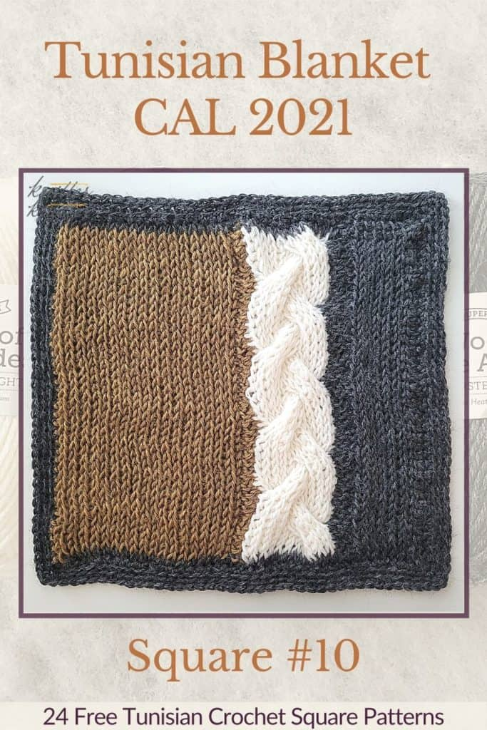 Pin for the tenth square of the Tunisian Blanket / Afghan CAL of 2021 hosted by KnitterKnotter - it is a cable crochet square pattern that comes with full details about how many yards are needed to crochet a blanket.