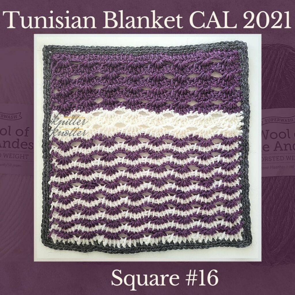 The sixteenth square of the Tunisian Sampler Blanket / Afghan CAL of 2021 hosted by KnitterKnotter.